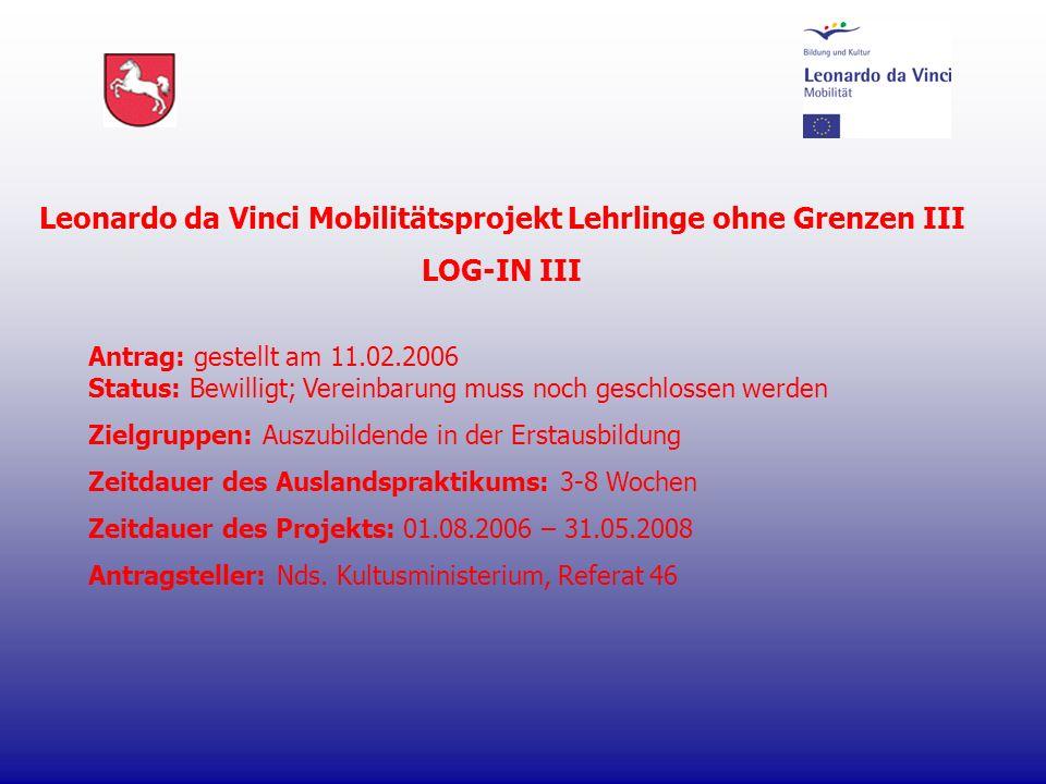 Antrag: gestellt am 11.02.2006 Status: Bewilligt; Vereinbarung muss noch geschlossen werden Zielgruppen: Auszubildende in der Erstausbildung Zeitdauer