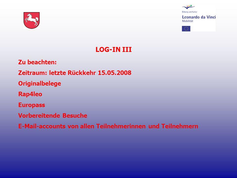 Zu beachten: Zeitraum: letzte Rückkehr 15.05.2008 Originalbelege Rap4leo Europass Vorbereitende Besuche E-Mail-accounts von allen Teilnehmerinnen und Teilnehmern LOG-IN III