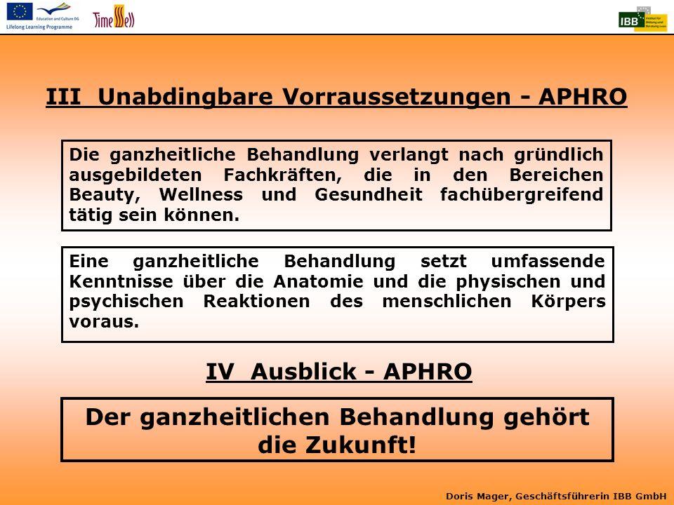 Doris Mager, Geschäftsführerin IBB GmbH Der ganzheitlichen Behandlung gehört die Zukunft! Die ganzheitliche Behandlung verlangt nach gründlich ausgebi