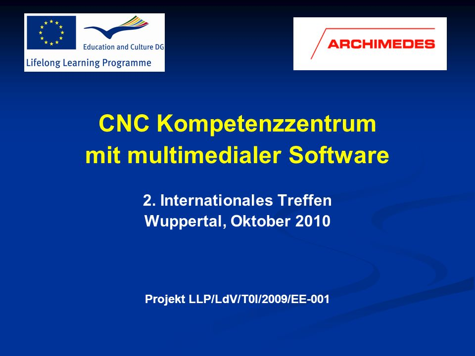 CNC Kompetenzzentrum mit multimedialer Software 2. Internationales Treffen Wuppertal, Oktober 2010 Projekt LLP/LdV/T0I/2009/EE-001