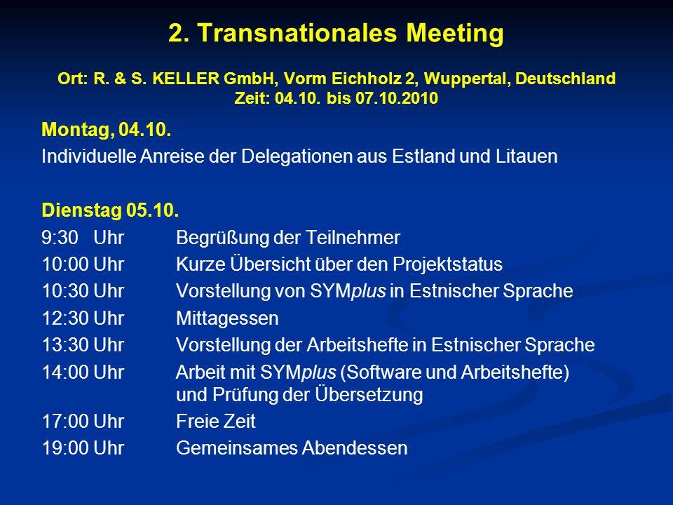 2. Transnationales Meeting Ort: R. & S. KELLER GmbH, Vorm Eichholz 2, Wuppertal, Deutschland Zeit: 04.10. bis 07.10.2010 Montag, 04.10. Individuelle A