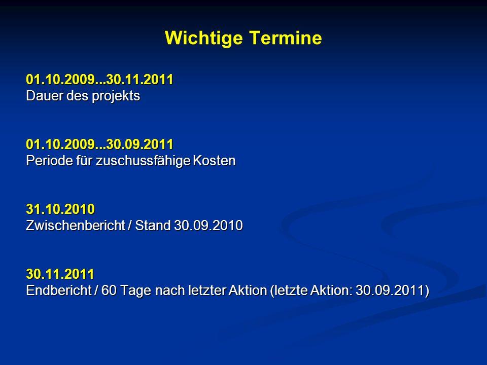Wichtige Termine 01.10.2009...30.11.2011 Dauer des projekts 01.10.2009...30.09.2011 Periode für zuschussfähige Kosten 31.10.2010 Zwischenbericht / Sta