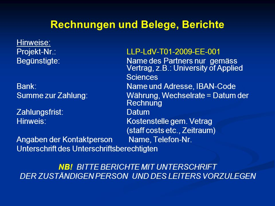 Rechnungen und Belege, Berichte Hinweise: Projekt-Nr.: LLP-LdV-T01-2009-EE-001 Begünstigte: Name des Partners nur gemäss Vertrag, z.B.: University of
