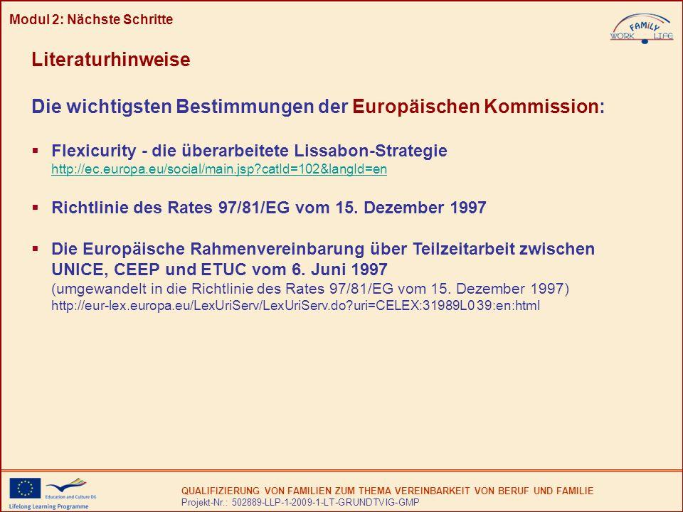 QUALIFIZIERUNG VON FAMILIEN ZUM THEMA VEREINBARKEIT VON BERUF UND FAMILIE Projekt-Nr.: 502889-LLP-1-2009-1-LT-GRUNDTVIG-GMP Literaturhinweise Die wichtigsten Bestimmungen der Europäischen Kommission: Flexicurity - die überarbeitete Lissabon-Strategie http://ec.europa.eu/social/main.jsp?catId=102&langId=en Richtlinie des Rates 97/81/EG vom 15.