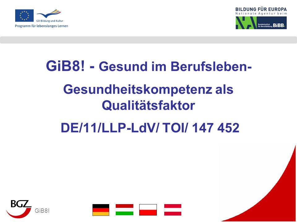 GiB8! GiB8! - Gesund im Berufsleben- Gesundheitskompetenz als Qualitätsfaktor DE/11/LLP-LdV/ TOI/ 147 452