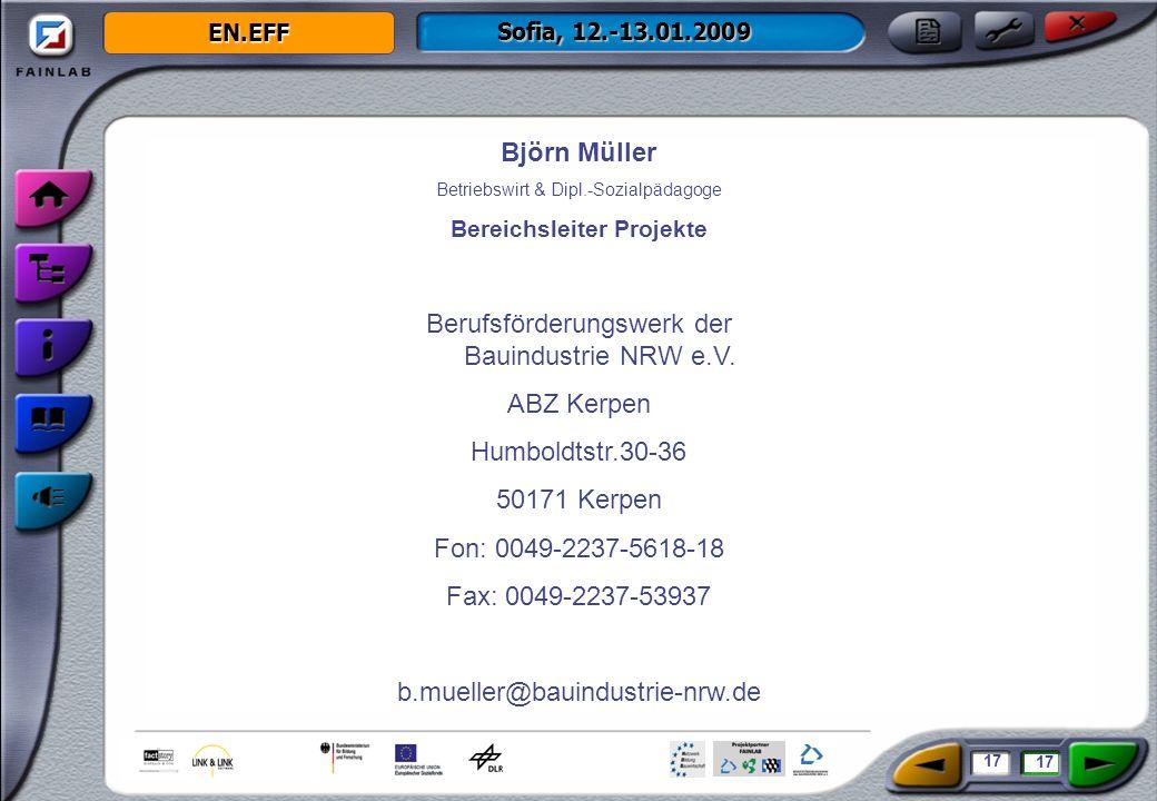 EN.EFF Sofia, 12.-13.01.2009 17 Björn Müller Betriebswirt & Dipl.-Sozialpädagoge Bereichsleiter Projekte Berufsförderungswerk der Bauindustrie NRW e.V