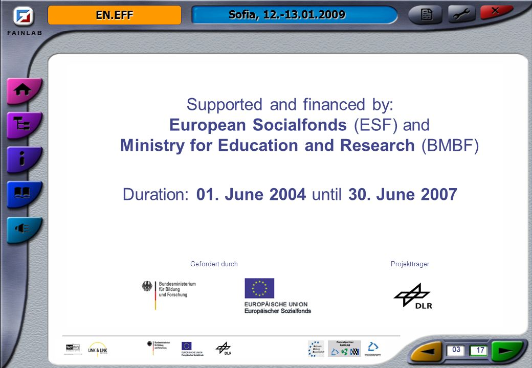 EN.EFF Sofia, 12.-13.01.2009 Supported and financed by: European Socialfonds (ESF) and Ministry for Education and Research (BMBF) Duration: 01.