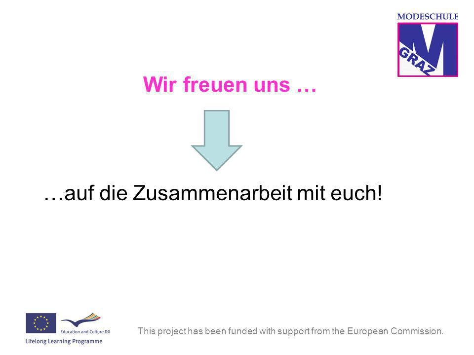 Wir freuen uns … …auf die Zusammenarbeit mit euch! This project has been funded with support from the European Commission.