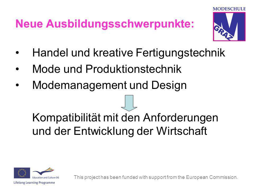 This project has been funded with support from the European Commission. Neue Ausbildungsschwerpunkte: Handel und kreative Fertigungstechnik Mode und P