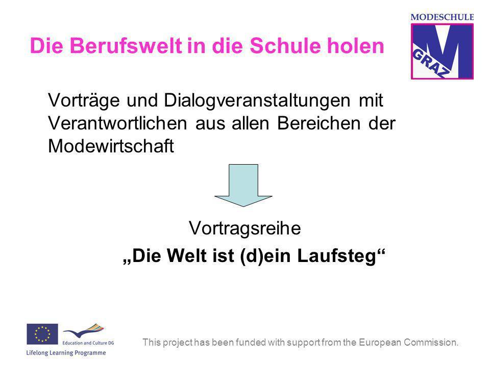 This project has been funded with support from the European Commission. Die Berufswelt in die Schule holen Vorträge und Dialogveranstaltungen mit Vera