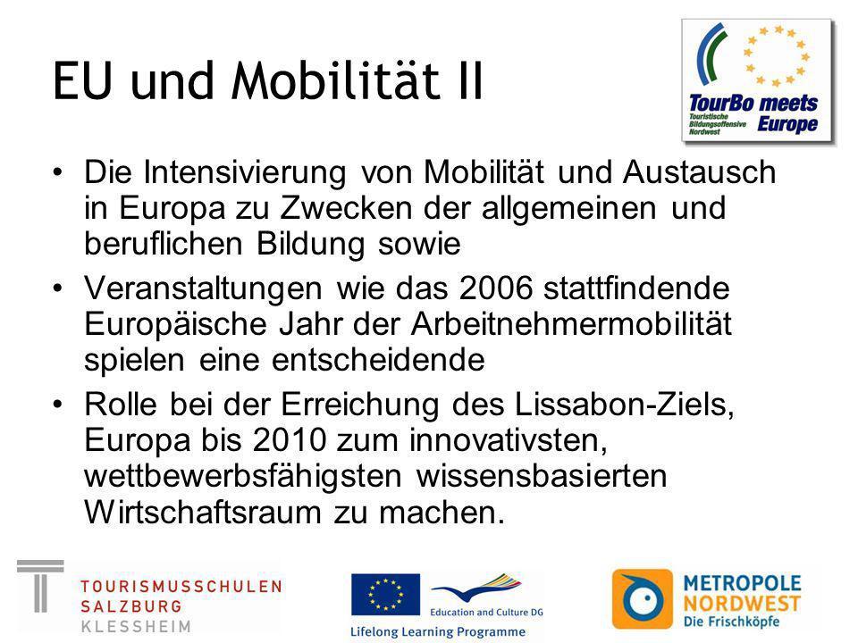 EU und Mobilität II Die Intensivierung von Mobilität und Austausch in Europa zu Zwecken der allgemeinen und beruflichen Bildung sowie Veranstaltungen wie das 2006 stattfindende Europäische Jahr der Arbeitnehmermobilität spielen eine entscheidende Rolle bei der Erreichung des Lissabon-Ziels, Europa bis 2010 zum innovativsten, wettbewerbsfähigsten wissensbasierten Wirtschaftsraum zu machen.