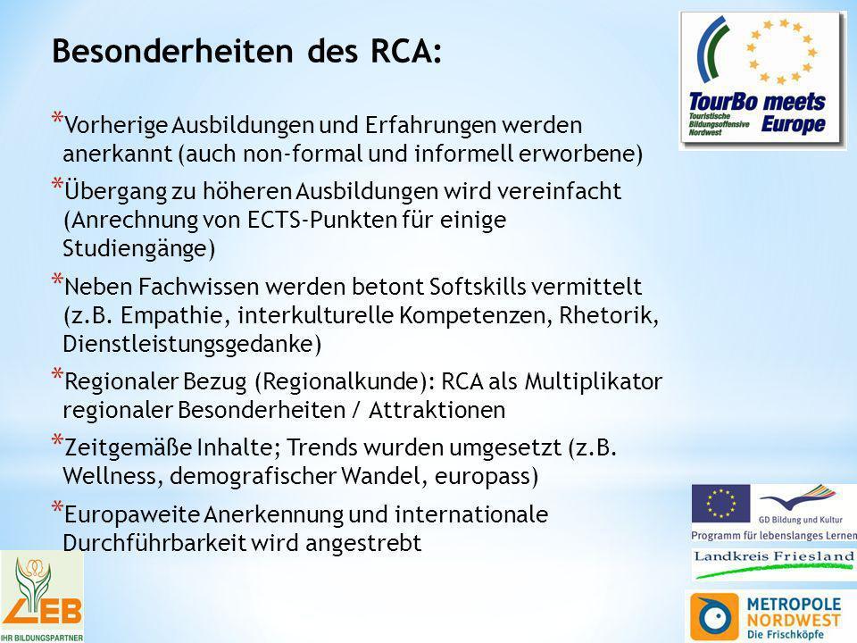 Besonderheiten des RCA: * Vorherige Ausbildungen und Erfahrungen werden anerkannt (auch non-formal und informell erworbene) * Übergang zu höheren Ausbildungen wird vereinfacht (Anrechnung von ECTS-Punkten für einige Studiengänge) * Neben Fachwissen werden betont Softskills vermittelt (z.B.