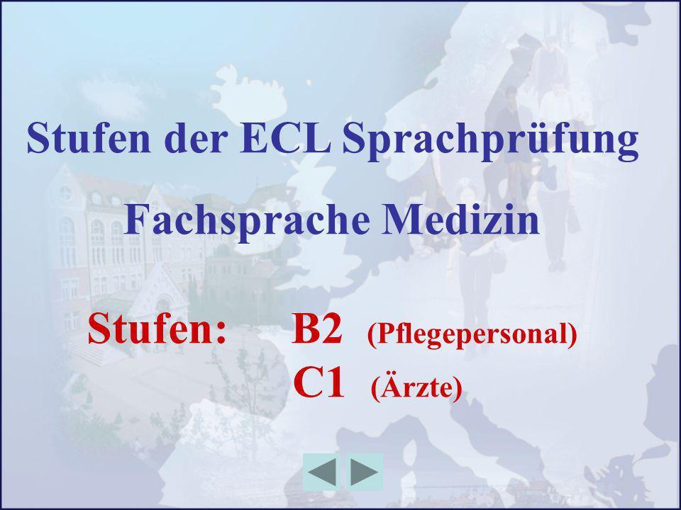 Stufen der ECL Sprachprüfung Fachsprache Medizin Stufen: B2 (Pflegepersonal) C1 (Ärzte)
