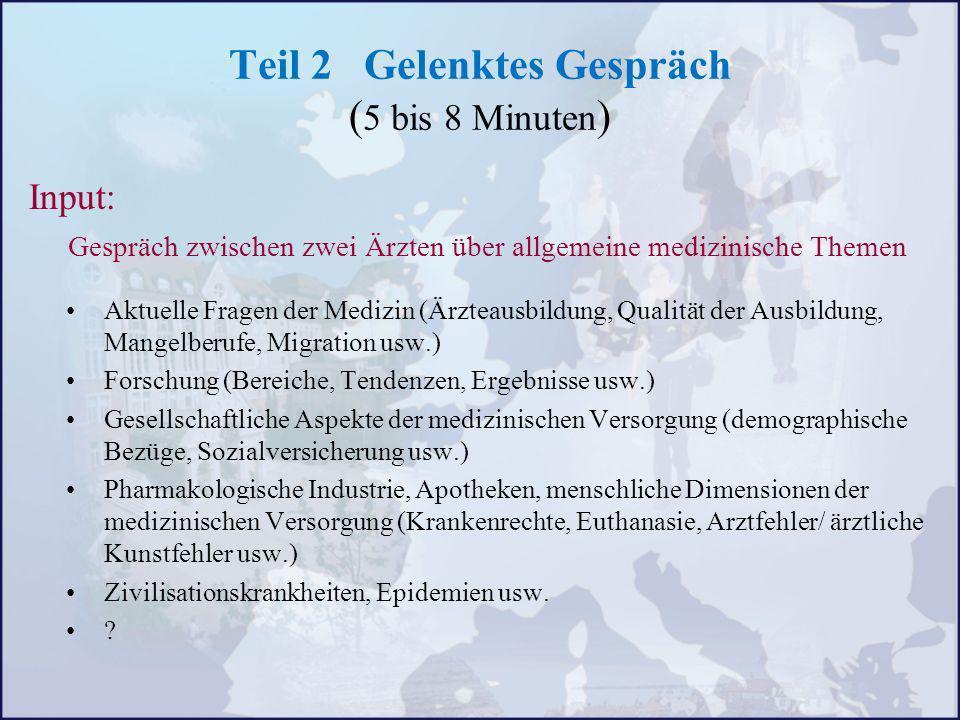 Teil 2 Gelenktes Gespräch ( 5 bis 8 Minuten ) Input: Gespräch zwischen zwei Ärzten über allgemeine medizinische Themen Aktuelle Fragen der Medizin (Är