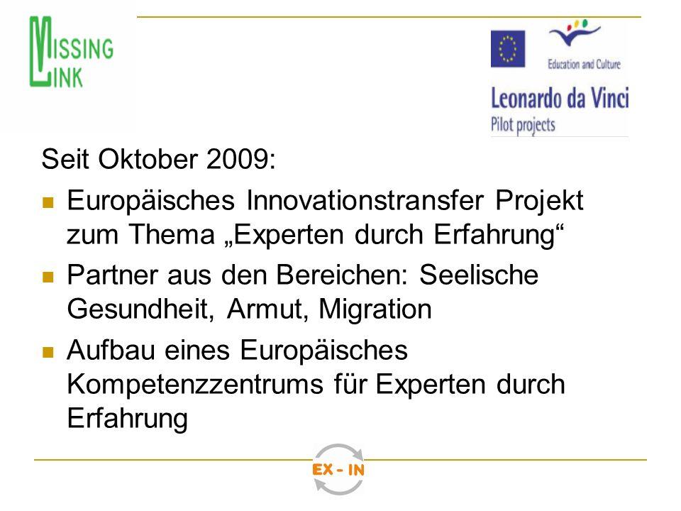 Seit Oktober 2009: Europäisches Innovationstransfer Projekt zum Thema Experten durch Erfahrung Partner aus den Bereichen: Seelische Gesundheit, Armut,