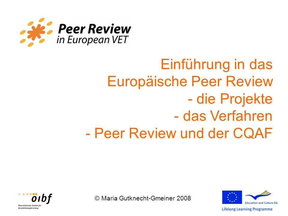 © Maria Gutknecht-Gmeiner 2008 Einführung in das Europäische Peer Review - die Projekte - das Verfahren - Peer Review und der CQAF