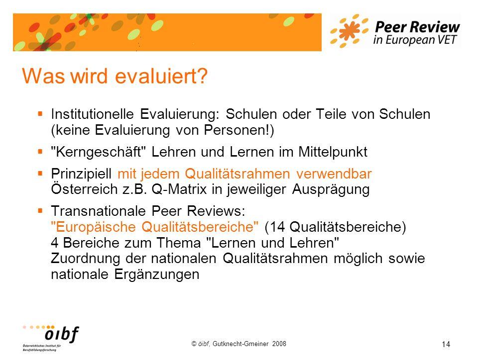 14 © öibf, Gutknecht-Gmeiner 2008 Was wird evaluiert? Institutionelle Evaluierung: Schulen oder Teile von Schulen (keine Evaluierung von Personen!)