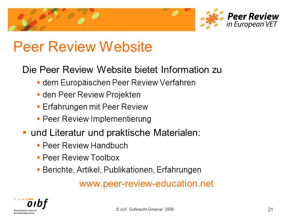21 © öibf, Gutknecht-Gmeiner 2008 Peer Review Website Die Peer Review Website bietet Information zu dem Europäischen Peer Review Verfahren den Peer Re