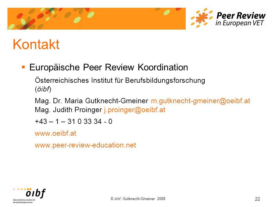22 © öibf, Gutknecht-Gmeiner 2008 Kontakt Europäische Peer Review Koordination Österreichisches Institut für Berufsbildungsforschung (öibf) Mag. Dr. M