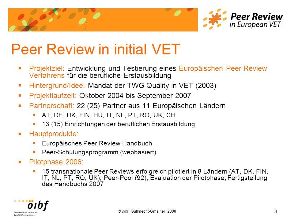 3 © öibf, Gutknecht-Gmeiner 2008 Peer Review in initial VET Projektziel: Entwicklung und Testierung eines Europäischen Peer Review Verfahrens für die