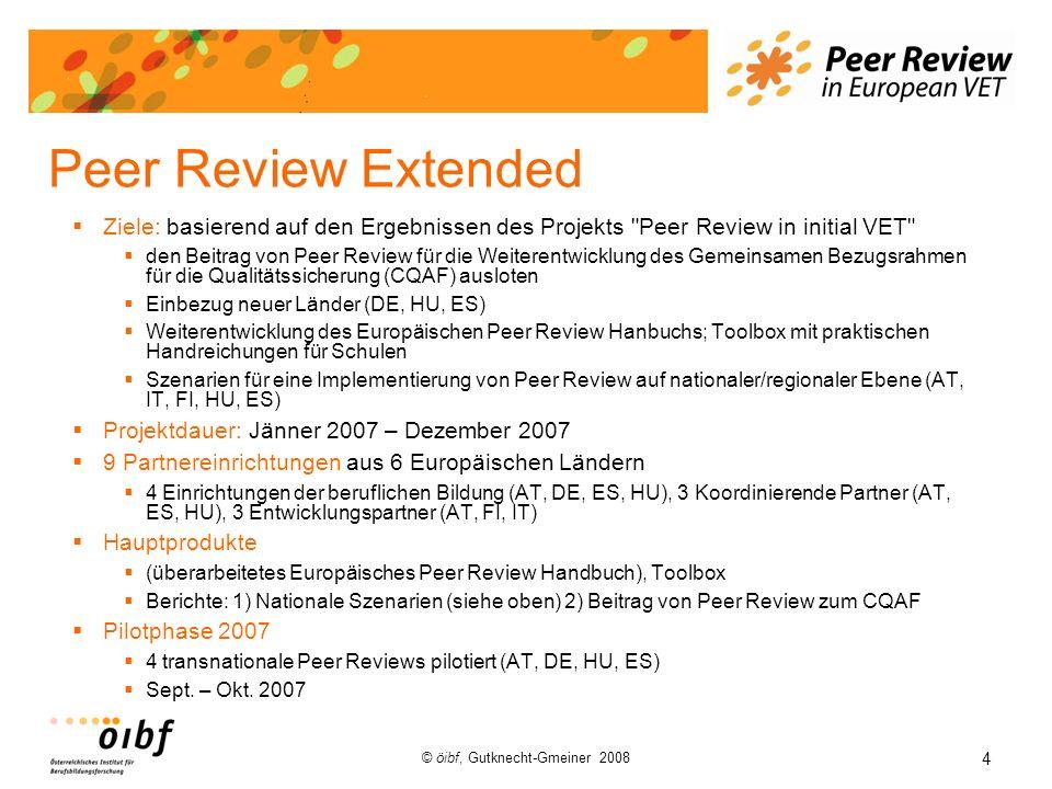4 © öibf, Gutknecht-Gmeiner 2008 Peer Review Extended Ziele: basierend auf den Ergebnissen des Projekts