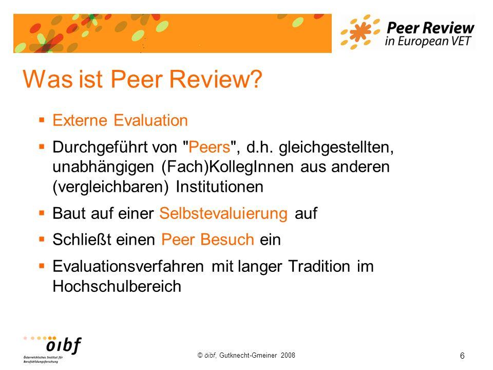 6 © öibf, Gutknecht-Gmeiner 2008 Was ist Peer Review? Externe Evaluation Durchgeführt von