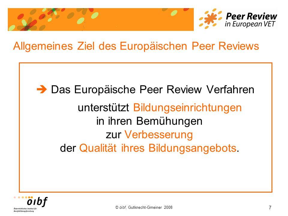 7 © öibf, Gutknecht-Gmeiner 2008 Allgemeines Ziel des Europäischen Peer Reviews Das Europäische Peer Review Verfahren unterstützt Bildungseinrichtunge
