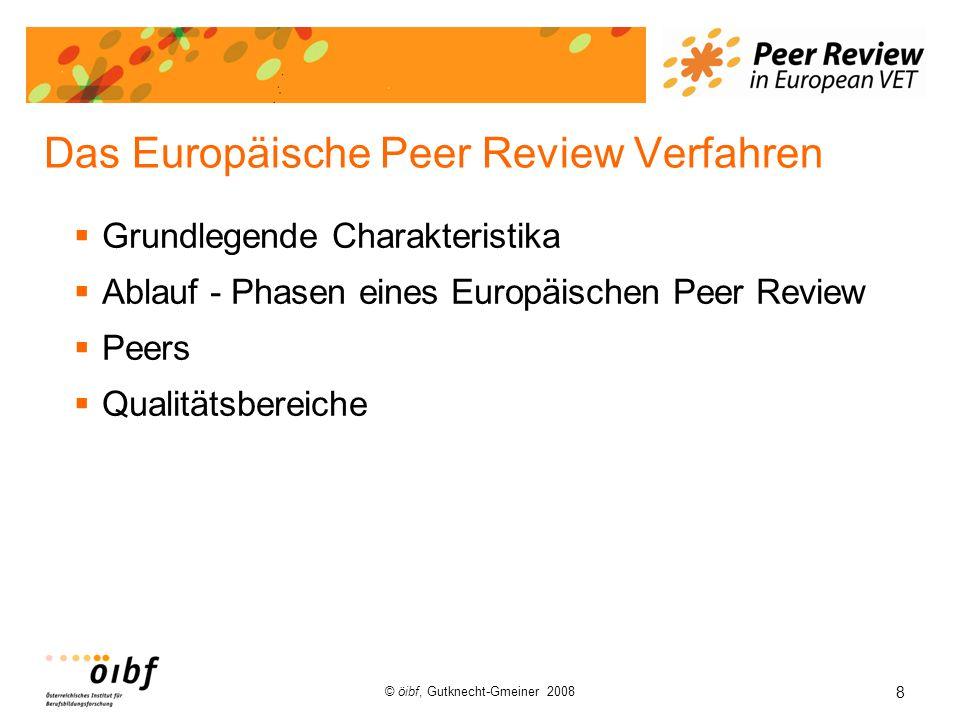 8 © öibf, Gutknecht-Gmeiner 2008 Das Europäische Peer Review Verfahren Grundlegende Charakteristika Ablauf - Phasen eines Europäischen Peer Review Pee