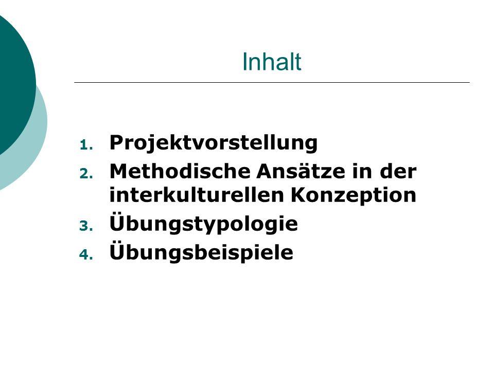 Inhalt 1. Projektvorstellung 2. Methodische Ansätze in der interkulturellen Konzeption 3. Übungstypologie 4. Übungsbeispiele