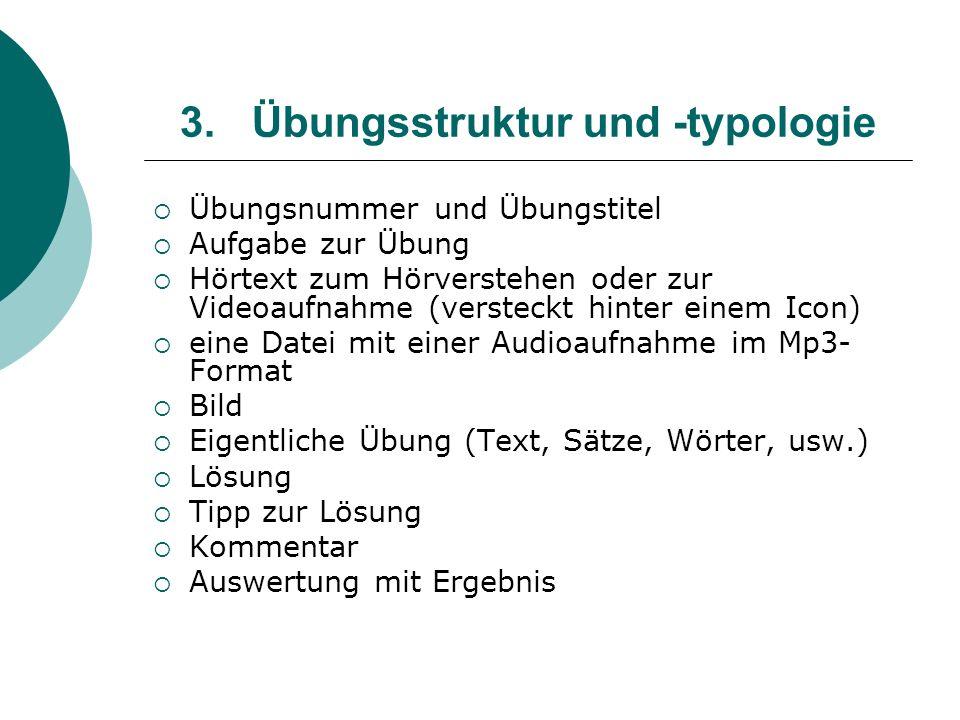 3.Übungsstruktur und -typologie Übungsnummer und Übungstitel Aufgabe zur Übung Hörtext zum Hörverstehen oder zur Videoaufnahme (versteckt hinter einem