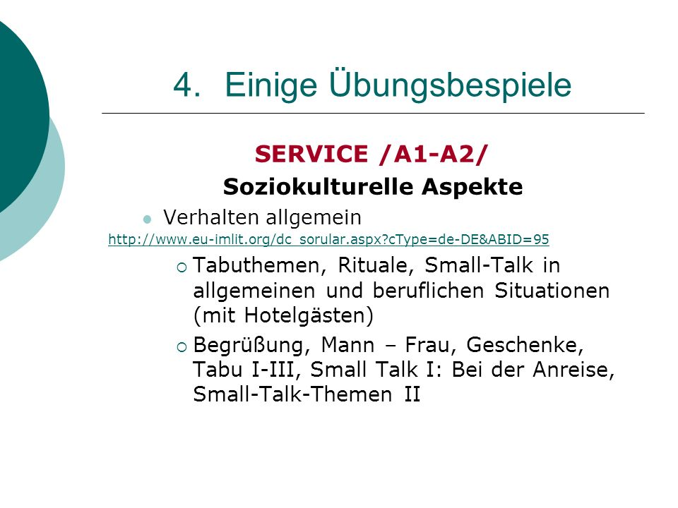 4.Einige Übungsbespiele SERVICE /A1-A2/ Soziokulturelle Aspekte Verhalten allgemein http://www.eu-imlit.org/dc_sorular.aspx?cType=de-DE&ABID=95 Tabuth