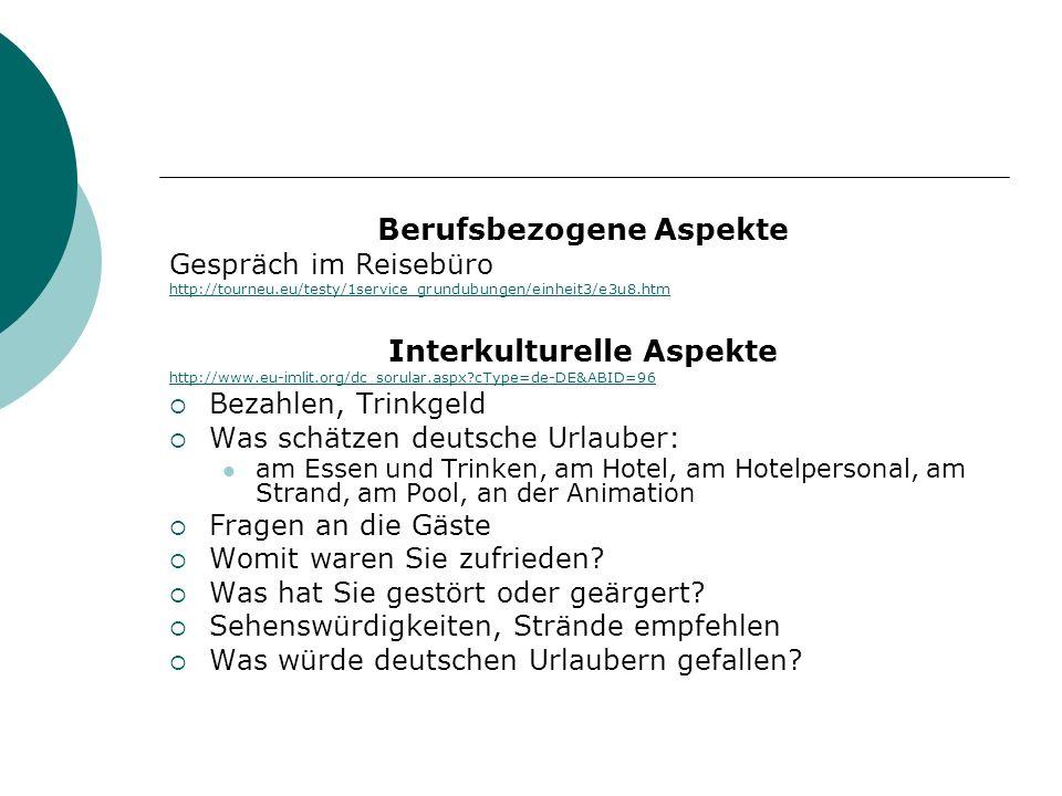 Berufsbezogene Aspekte Gespräch im Reisebüro http://tourneu.eu/testy/1service_grundubungen/einheit3/e3u8.htm Interkulturelle Aspekte http://www.eu-iml