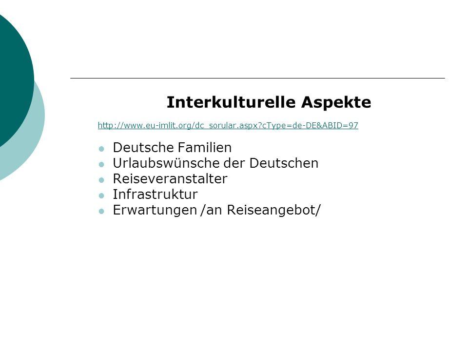 Interkulturelle Aspekte http://www.eu-imlit.org/dc_sorular.aspx?cType=de-DE&ABID=97 Deutsche Familien Urlaubswünsche der Deutschen Reiseveranstalter I