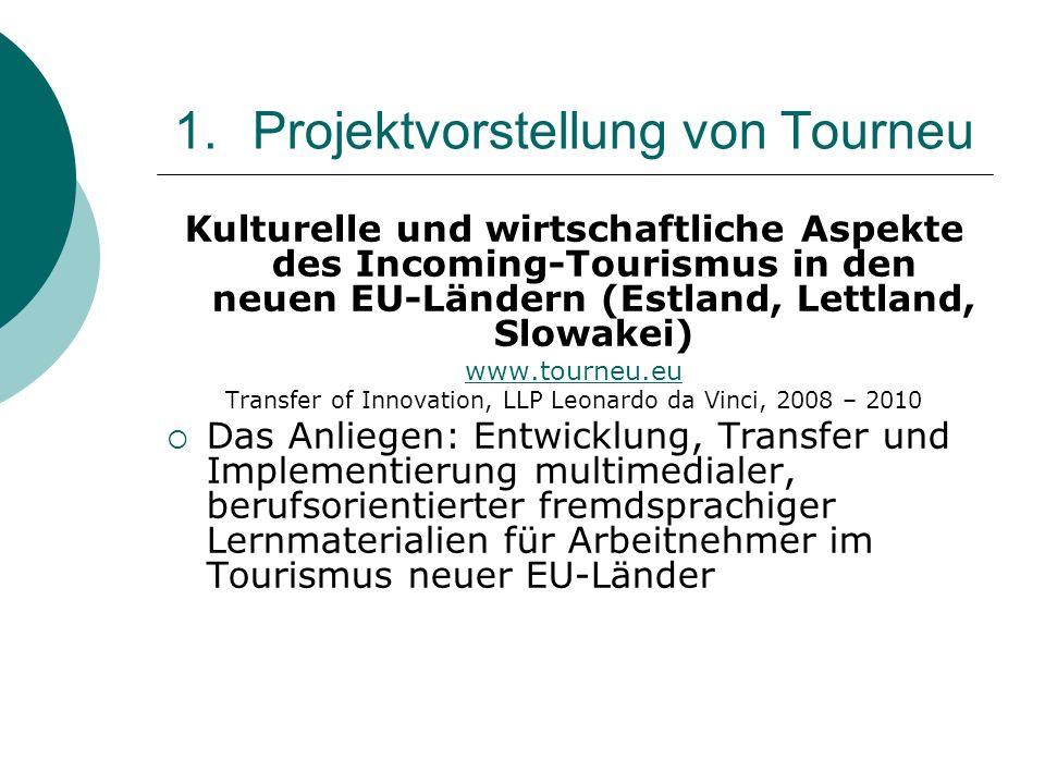 1.Projektvorstellung von Tourneu Kulturelle und wirtschaftliche Aspekte des Incoming-Tourismus in den neuen EU-Ländern (Estland, Lettland, Slowakei) w