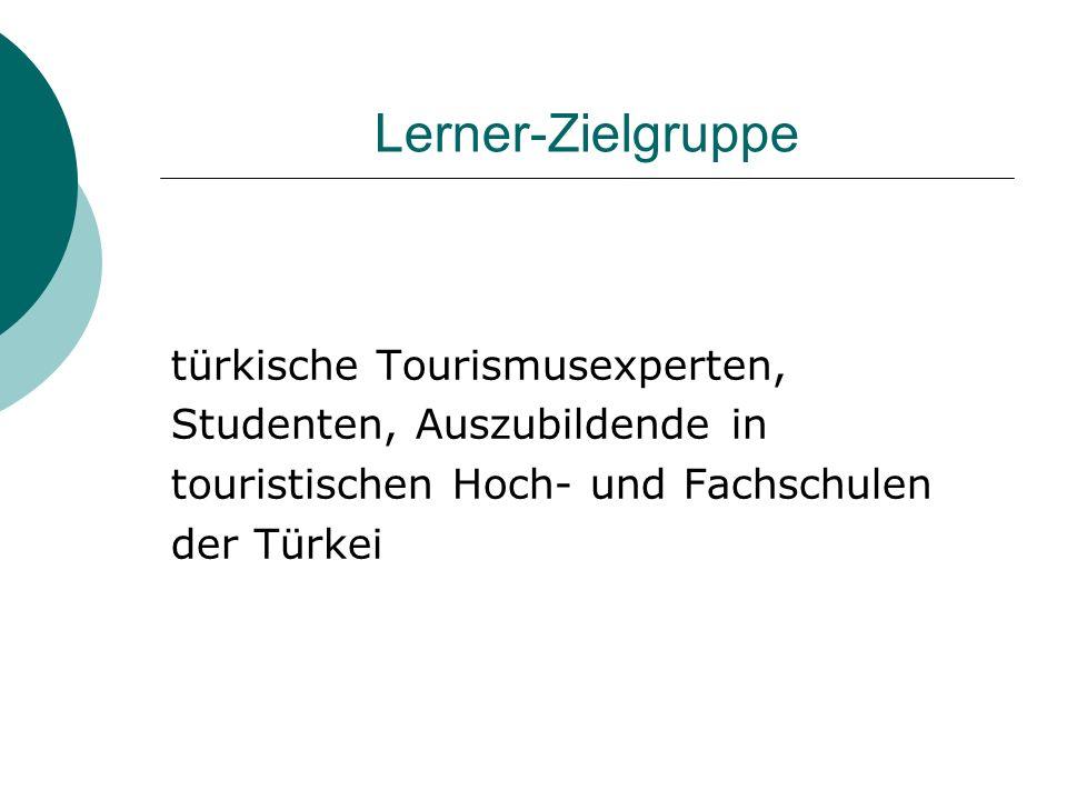 Lerner-Zielgruppe türkische Tourismusexperten, Studenten, Auszubildende in touristischen Hoch- und Fachschulen der Türkei