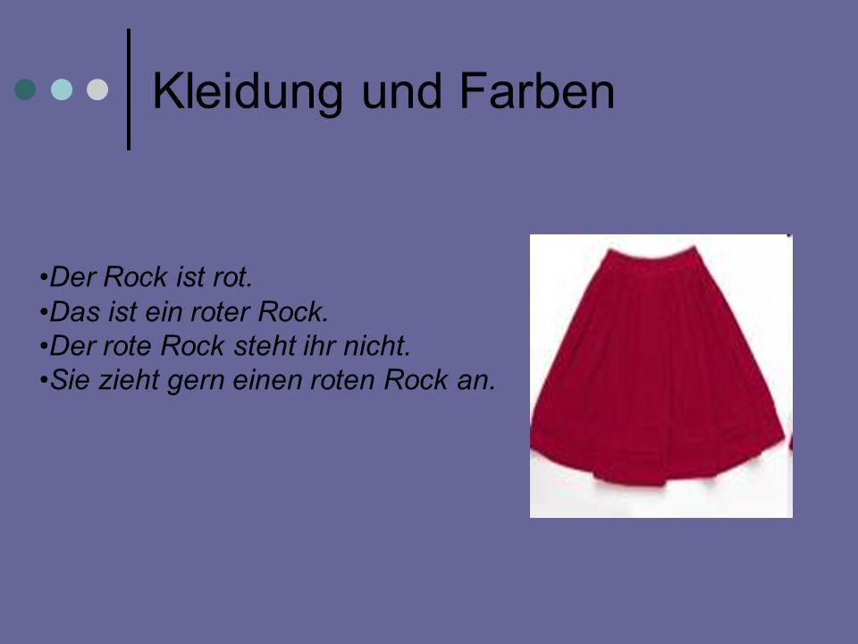 Kleidung und Farben Der Rock ist rot. Das ist ein roter Rock. Der rote Rock steht ihr nicht. Sie zieht gern einen roten Rock an.