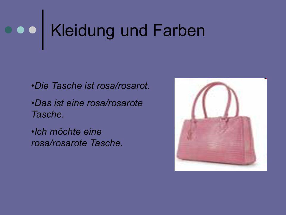 Kleidung und Farben Die Tasche ist rosa/rosarot. Das ist eine rosa/rosarote Tasche. Ich möchte eine rosa/rosarote Tasche.