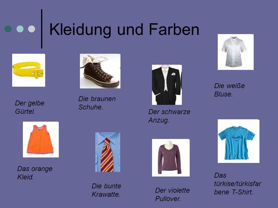 Kleidung und Farben Der gelbe Gürtel. Der schwarze Anzug. Das orange Kleid. Die bunte Krawatte. Die braunen Schuhe. Der violette Pullover. Die weiße B
