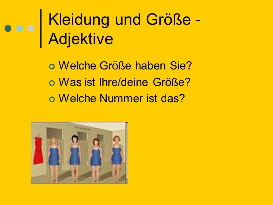Kleidung und Größe - Adjektive Welche Größe haben Sie? Was ist Ihre/deine Größe? Welche Nummer ist das?