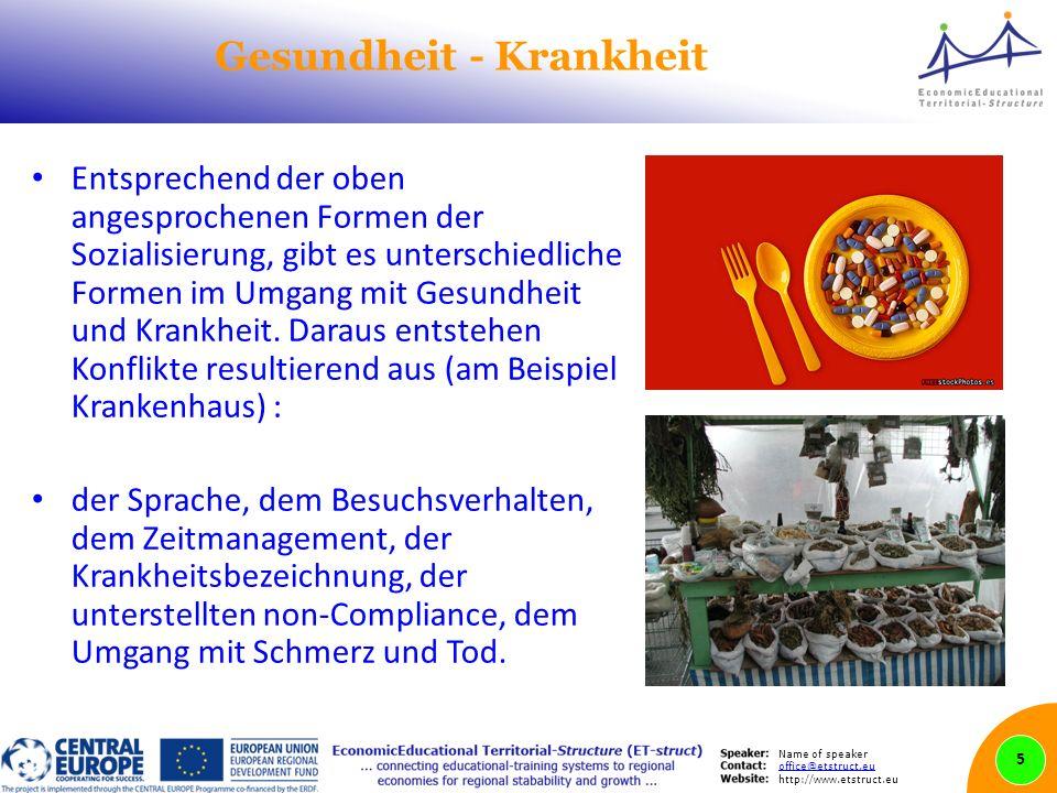 Name of speaker office@etstruct.eu http://www.etstruct.eu Gesundheit - Krankheit Entsprechend der oben angesprochenen Formen der Sozialisierung, gibt es unterschiedliche Formen im Umgang mit Gesundheit und Krankheit.