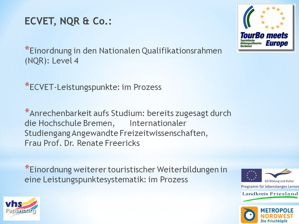ECVET, NQR & Co.: * Einordnung in den Nationalen Qualifikationsrahmen (NQR): Level 4 * ECVET-Leistungspunkte: im Prozess * Anrechenbarkeit aufs Studiu