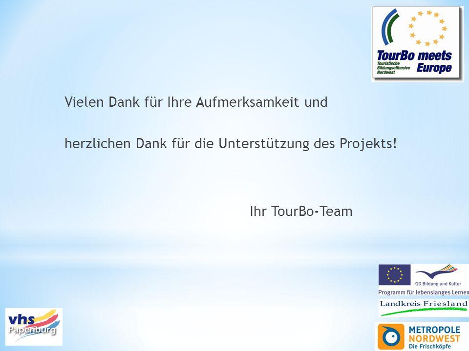 Vielen Dank für Ihre Aufmerksamkeit und herzlichen Dank für die Unterstützung des Projekts! Ihr TourBo-Team