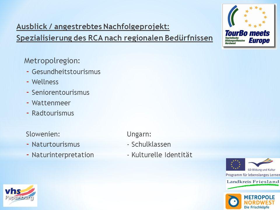 Ausblick / angestrebtes Nachfolgeprojekt: Spezialisierung des RCA nach regionalen Bedürfnissen Metropolregion: - Gesundheitstourismus - Wellness - Sen