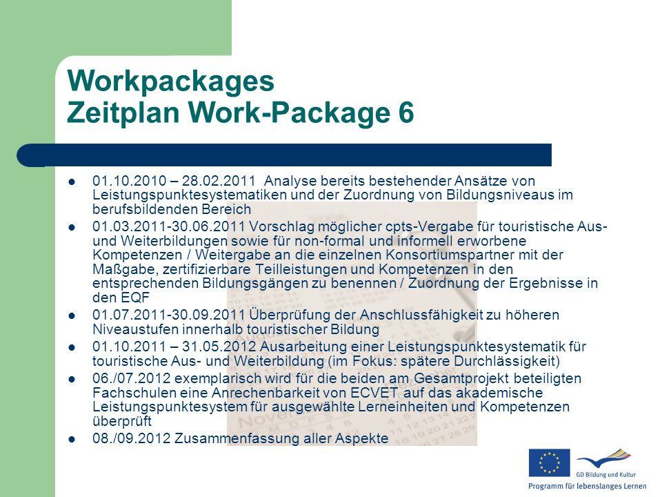 Workpackages Zeitplan Work-Package 6 01.10.2010 – 28.02.2011 Analyse bereits bestehender Ansätze von Leistungspunktesystematiken und der Zuordnung von