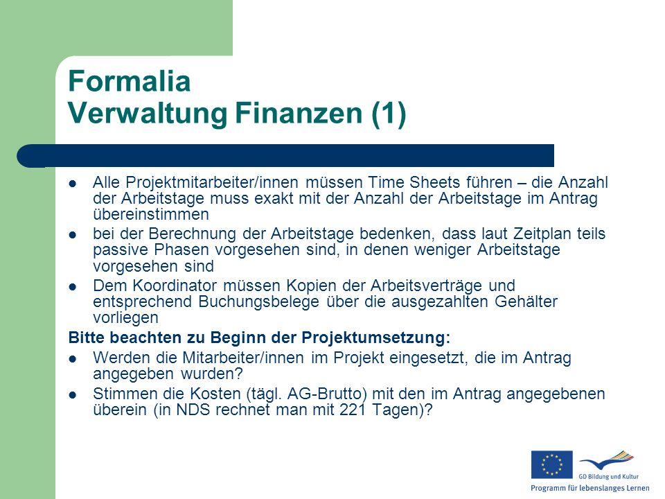 Formalia Verwaltung Finanzen (1) Alle Projektmitarbeiter/innen müssen Time Sheets führen – die Anzahl der Arbeitstage muss exakt mit der Anzahl der Ar