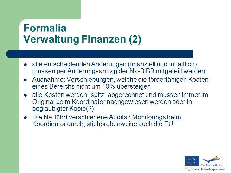 Formalia Verwaltung Finanzen (2) alle entscheidenden Änderungen (finanziell und inhaltlich) müssen per Änderungsantrag der Na-BiBB mitgeteilt werden A