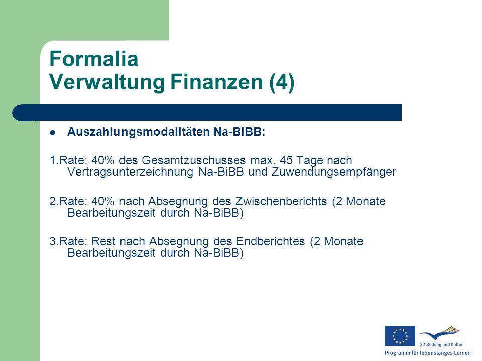 Formalia Verwaltung Finanzen (4) Auszahlungsmodalitäten Na-BiBB: 1.Rate: 40% des Gesamtzuschusses max. 45 Tage nach Vertragsunterzeichnung Na-BiBB und