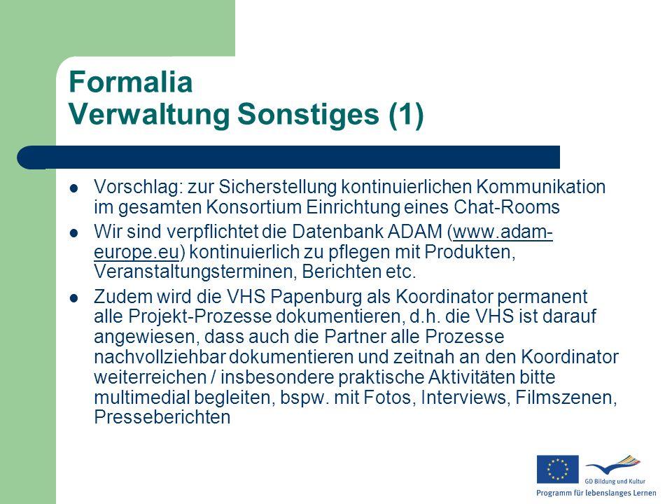 Formalia Verwaltung Sonstiges (1) Vorschlag: zur Sicherstellung kontinuierlichen Kommunikation im gesamten Konsortium Einrichtung eines Chat-Rooms Wir