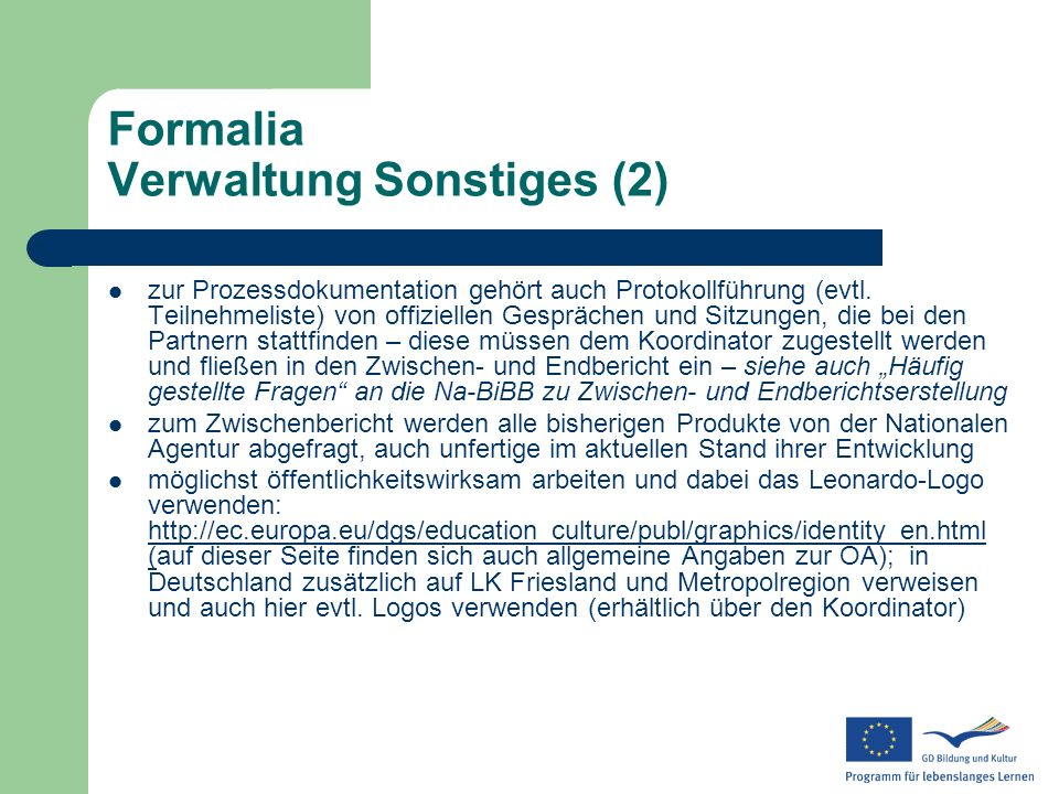 Formalia Verwaltung Sonstiges (2) zur Prozessdokumentation gehört auch Protokollführung (evtl. Teilnehmeliste) von offiziellen Gesprächen und Sitzunge