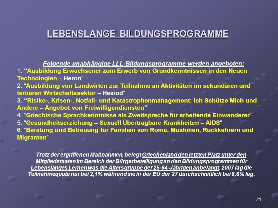 21 LEBENSLANGE BILDUNGSPROGRAMME Folgende unabhängige LLL-Bildungsprogramme werden angeboten: 1. Ausbildung Erwachsener zum Erwerb von Grundkenntnisse
